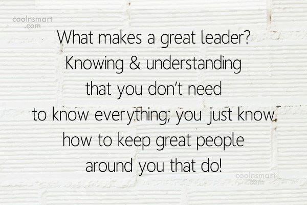 Leadership Quote: What makes a great leader? Knowing &...