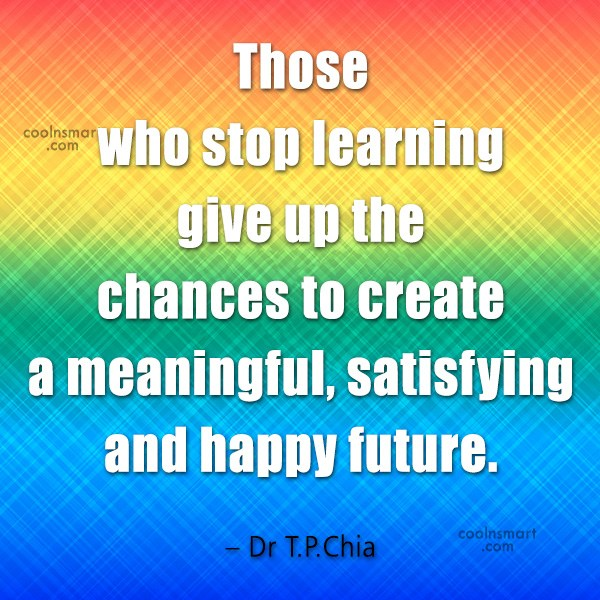 Learning Quote: Those who stop learning give up the...