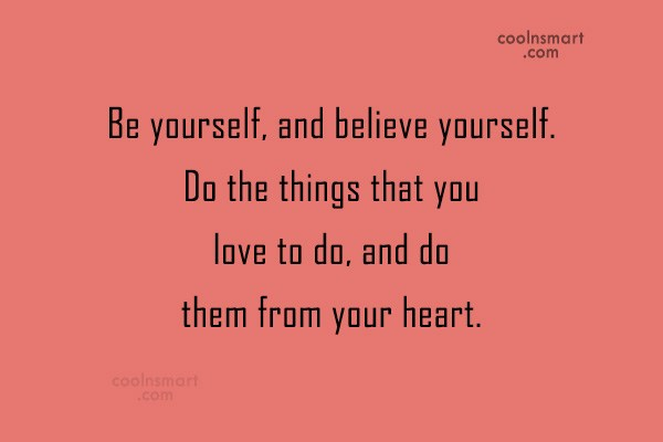 Images Quote: Be yourself, and believe yourself. Do the...