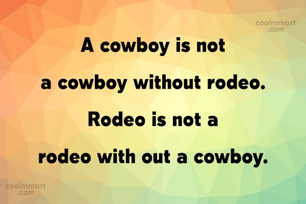 Quote: A cowboy is not a cowboy without...