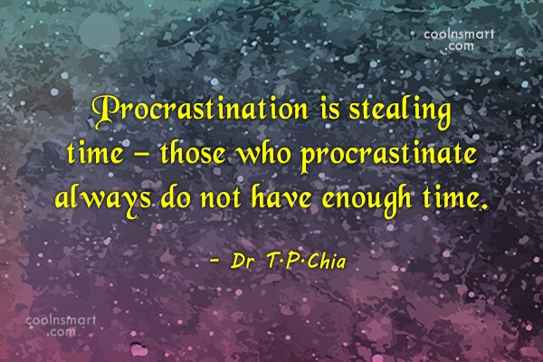 Laziness Quote: Procrastination is stealing time – those who...