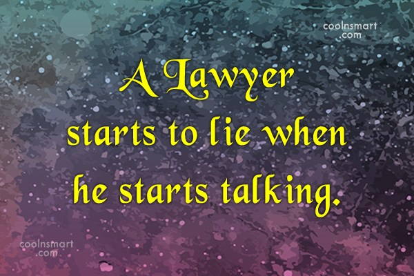 Quote: A Lawyer starts to lie when he...