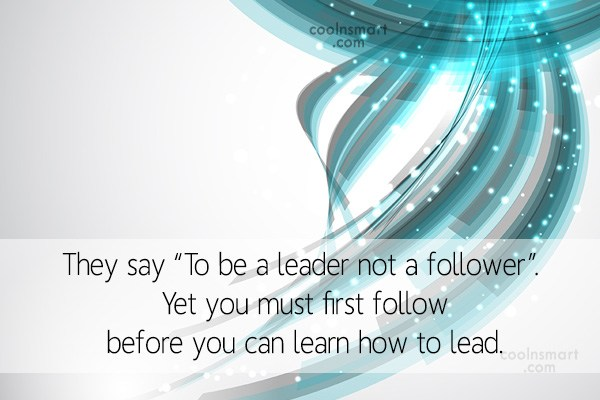 "Leadership Quote: They say ""To be a leader not..."