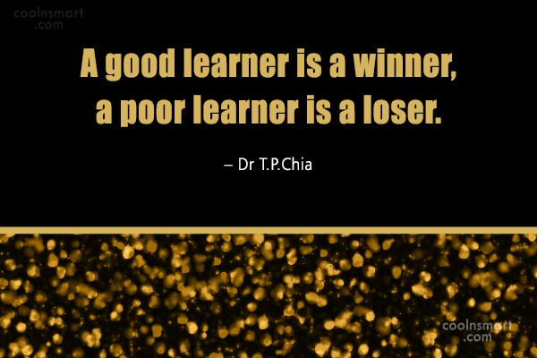Learning Quote: A good learner is a winner, a...