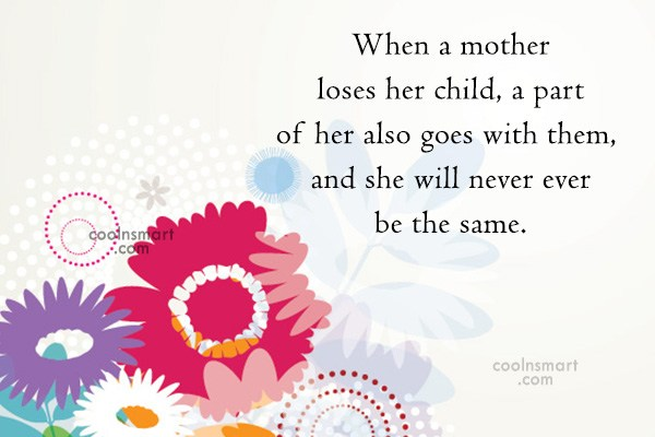 Baby Quote: When a mother loses her child, a...
