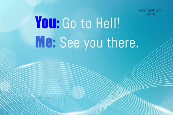 Sarcastic Quote: You: Go to Hell! Me: See you...