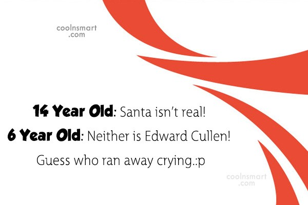 Quote: 14 Year Old: Santa isn't real! 6...