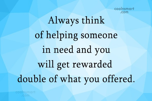 Quote: Always think of helping someone in need...