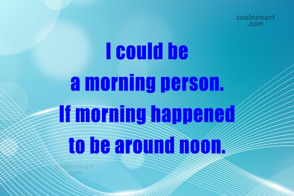 Laziness Quote: I could be a morning person. If...