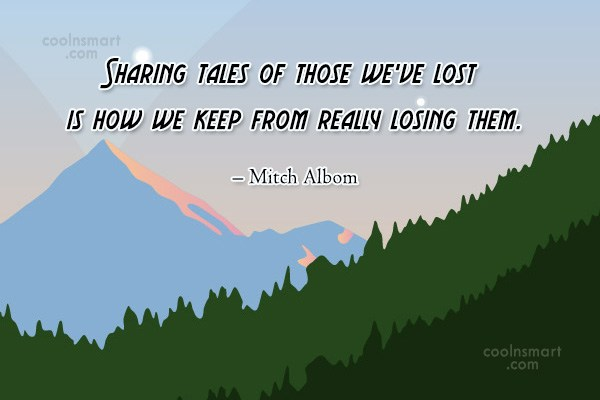 Quote: Sharing tales of those we've lost is...