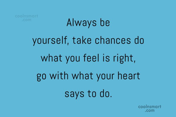 Images Quote: Always be yourself, take chances do what...