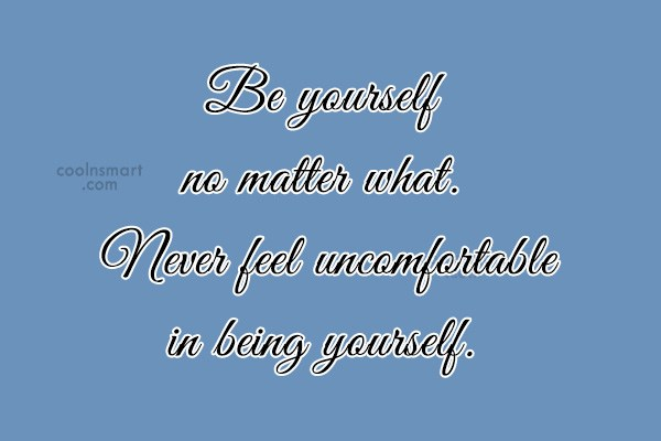 Images Quote: Be yourself no matter what. Never feel...