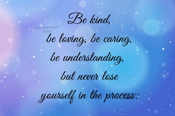 Images Quote: Be kind, be loving, be caring, be...