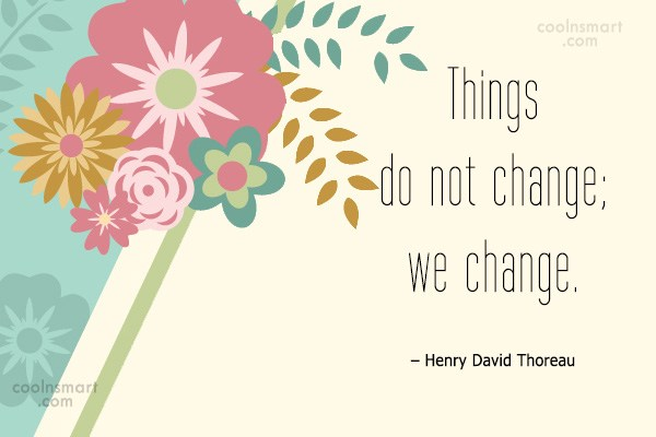 Quote: Things do not change; we change. –...