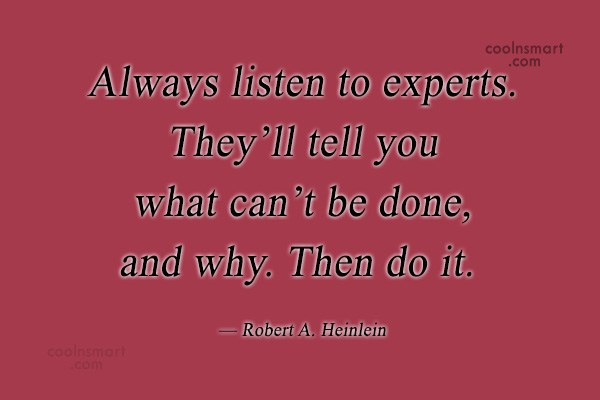 Quote: Always listen to experts. They'll tell you...