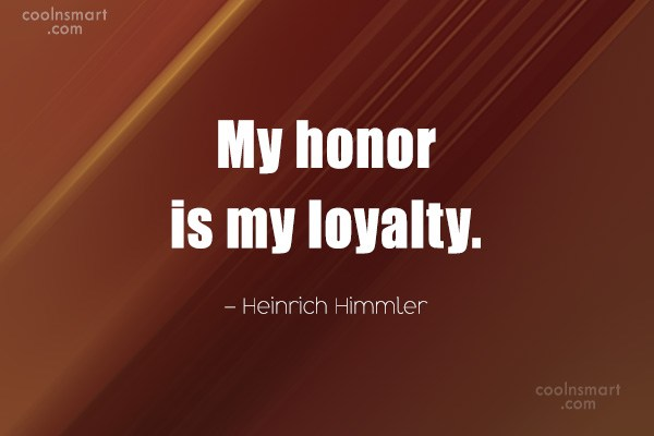 Quote: My honor is my loyalty. – Heinrich...