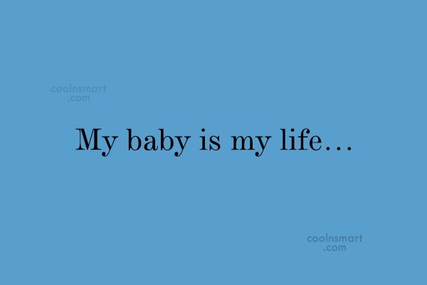 Baby Quote: My baby is my life…