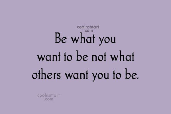 Images Quote: Be what you want to be not...