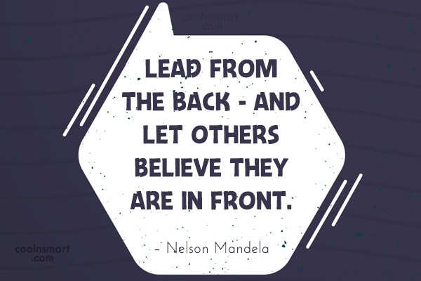 Leadership Quote: Lead from the back – and let...