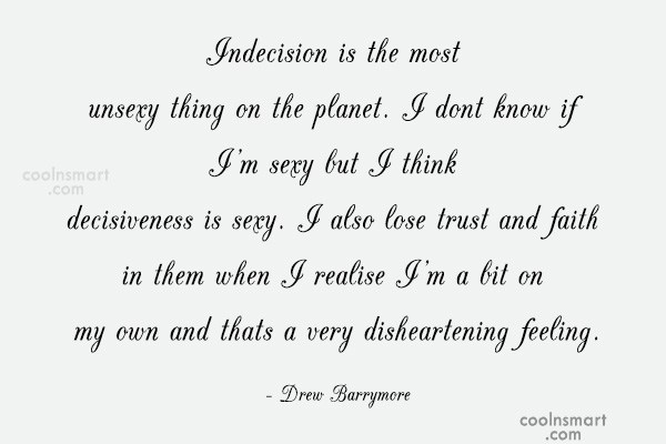 Trust Quote: Indecision is the most unsexy thing on...