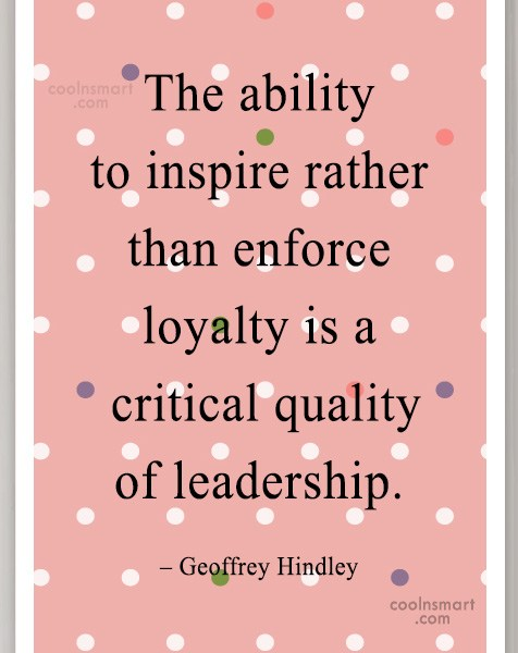 Quote: The ability to inspire rather than enforce...