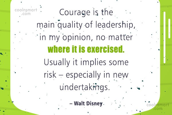 Quote: Courage is the main quality of leadership,...