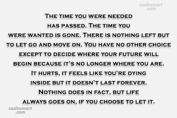 Letting Go Quote: The time you were needed has passed....