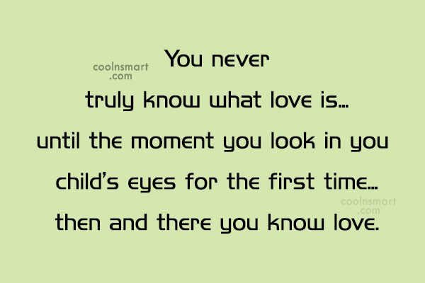 Baby Quote: You never truly know what love is…until...