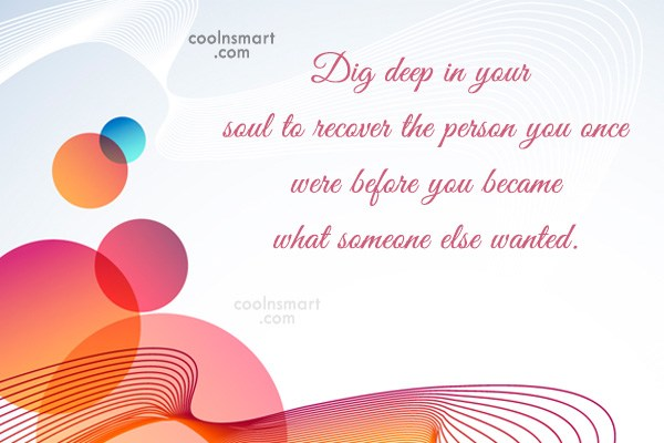 Images Quote: Dig deep in your soul to recover...