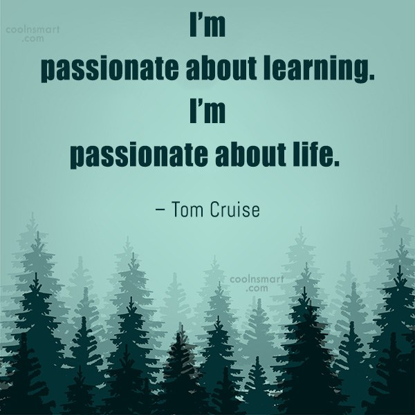 Quote: I'm passionate about learning. I'm passionate about...