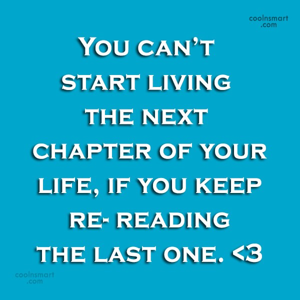 Past Quote: You can't start living the next chapter...