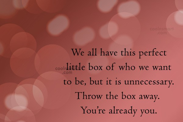 Images Quote: We all have this perfect little box...