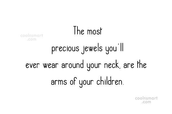 Baby Quote: The most precious jewels you'll ever wear...