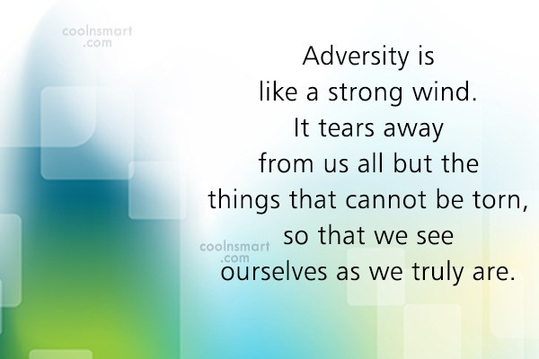 Images Quote: Adversity is like a strong wind. It...
