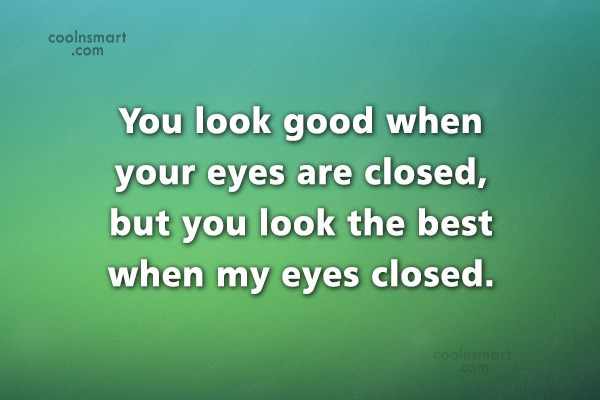 Sarcastic Quote: You look good when your eyes are...