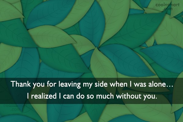 Quote: Thank you for leaving my side when...