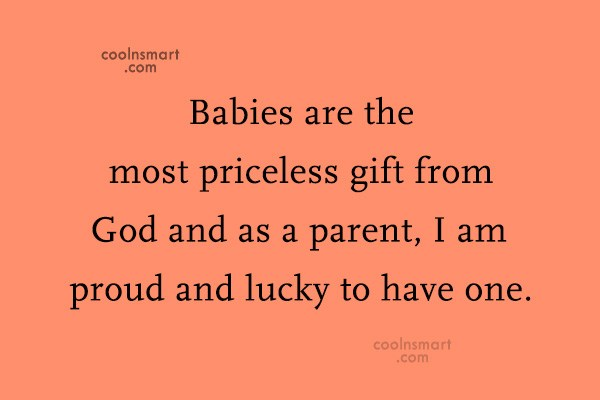 Baby Quote: Babies are the most priceless gift from...