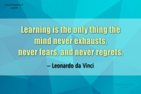 Quote: Learning is the only thing the mind...