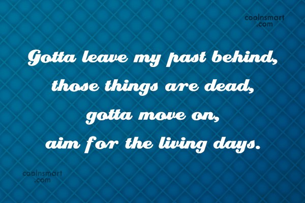Images Quote: Gotta leave my past behind, those things...