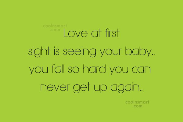 Baby Quote: Love at first sight is seeing your...