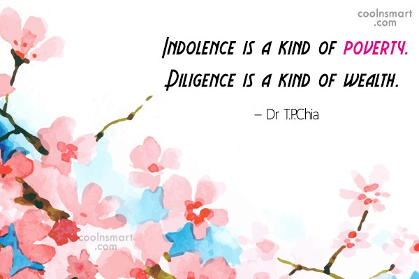 Laziness Quote: Indolence is a kind of poverty. Diligence...