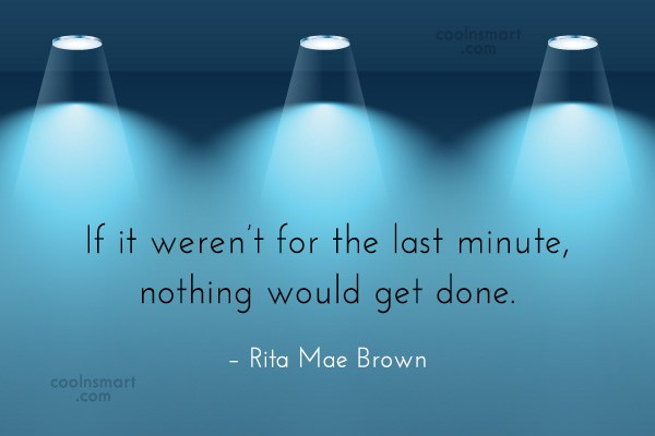 Quote: If it weren't for the last minute,...