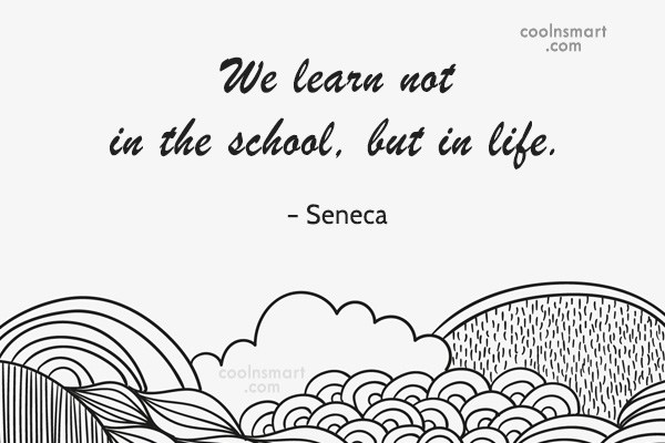 Quote: We learn not in the school, but...