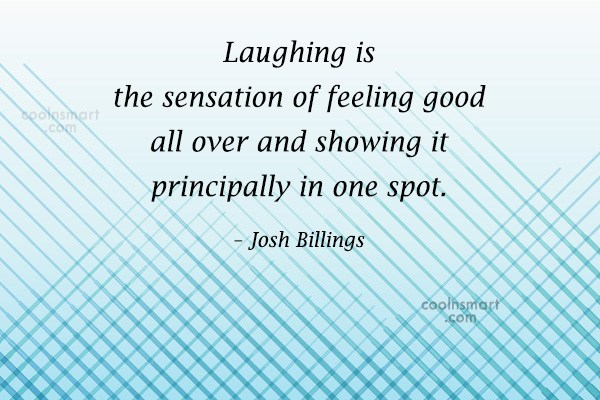 Quote: Laughing is the sensation of feeling good...