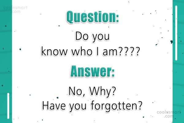Sarcastic Quote: Question: Do you know who I am????...