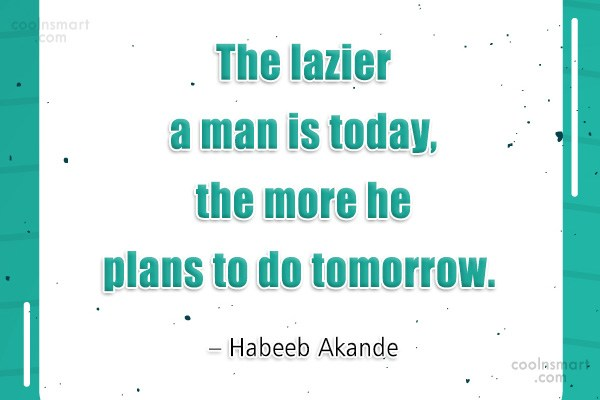 Quote: The lazier a man is today, the...