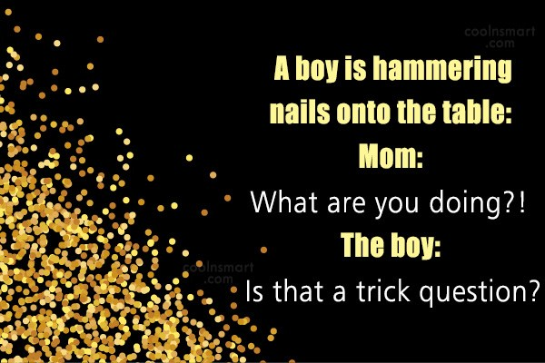 Sarcastic Quote: A boy is hammering nails onto the...