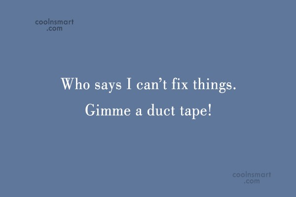 Quote: Who says I can't fix things. Gimme...