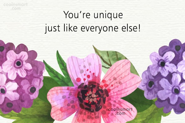 Sarcastic Quote: You're unique just like everyone else!