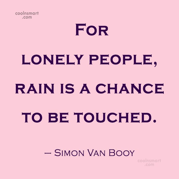 Rain Quote: For lonely people, rain is a chance...